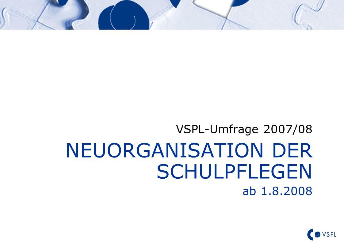 VSPL-Umfrage 2007/08 NEUORGANISATION DER SCHULPFLEGEN ab 1.8.2008