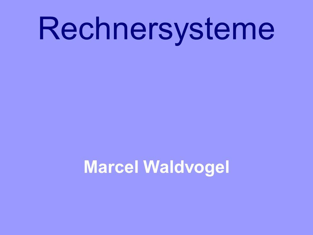 Rechnersysteme Marcel Waldvogel