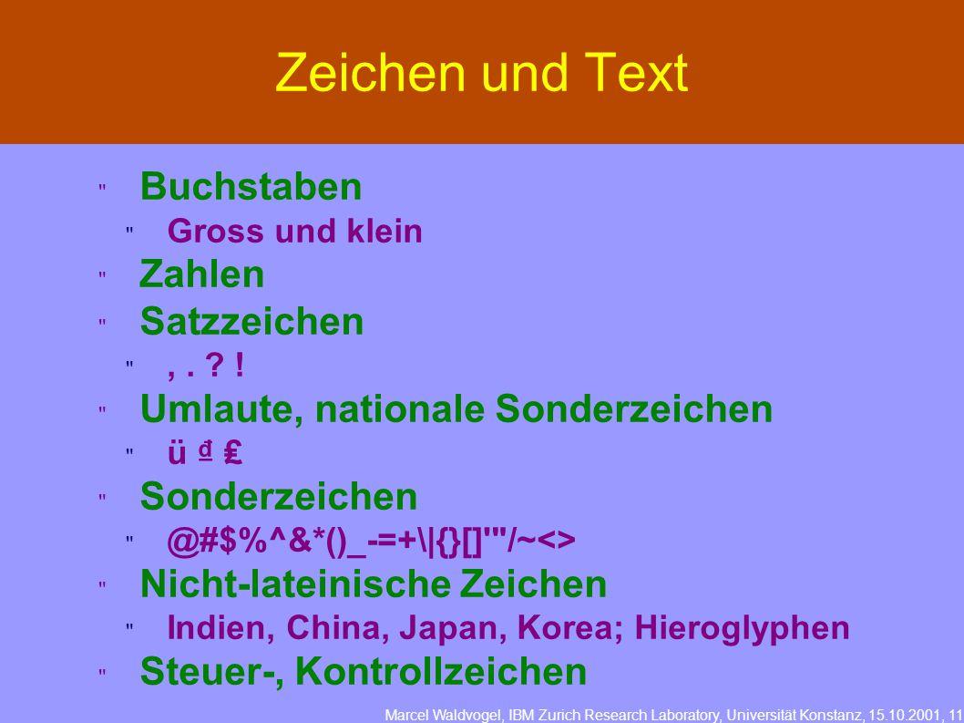 Marcel Waldvogel, IBM Zurich Research Laboratory, Universität Konstanz, 15.10.2001, 11 Zeichen und Text  Buchstaben  Gross und klein  Zahlen  Satzzeichen ,.