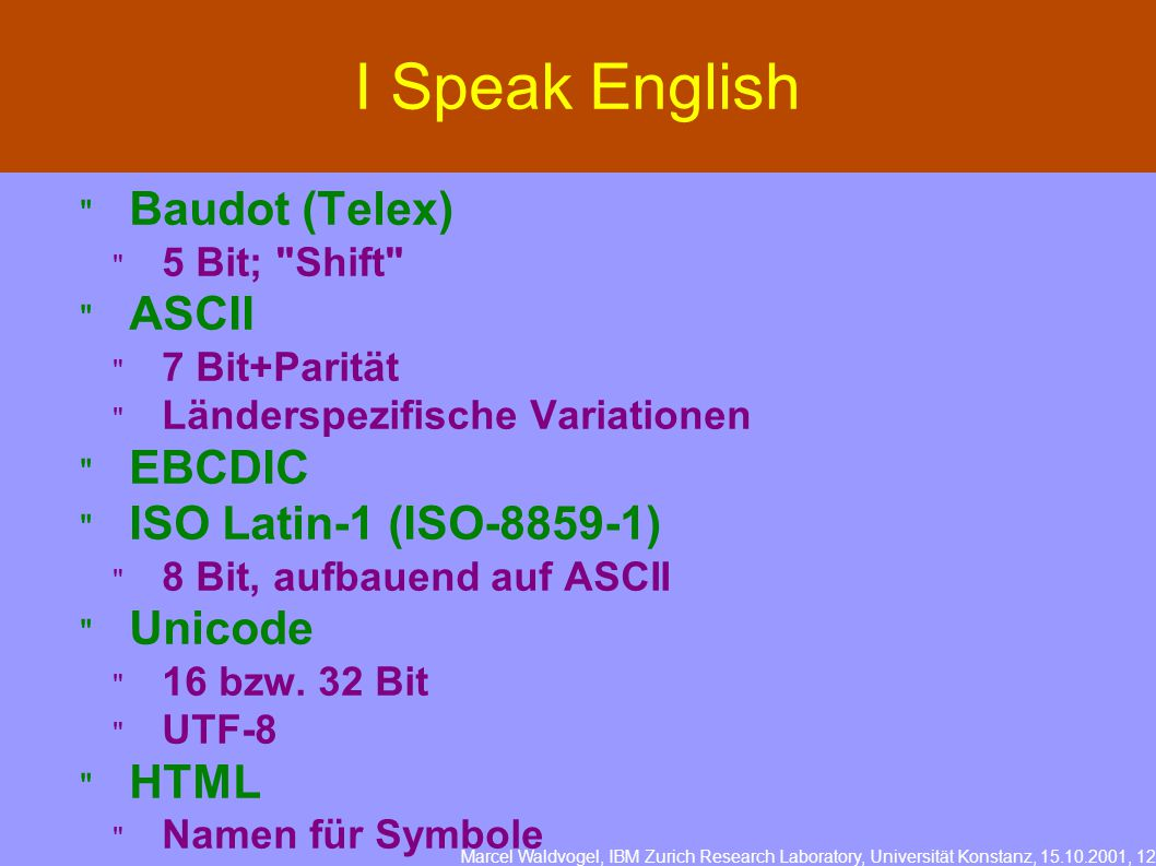 Marcel Waldvogel, IBM Zurich Research Laboratory, Universität Konstanz, 15.10.2001, 12 I Speak English  Baudot (Telex)  5 Bit;