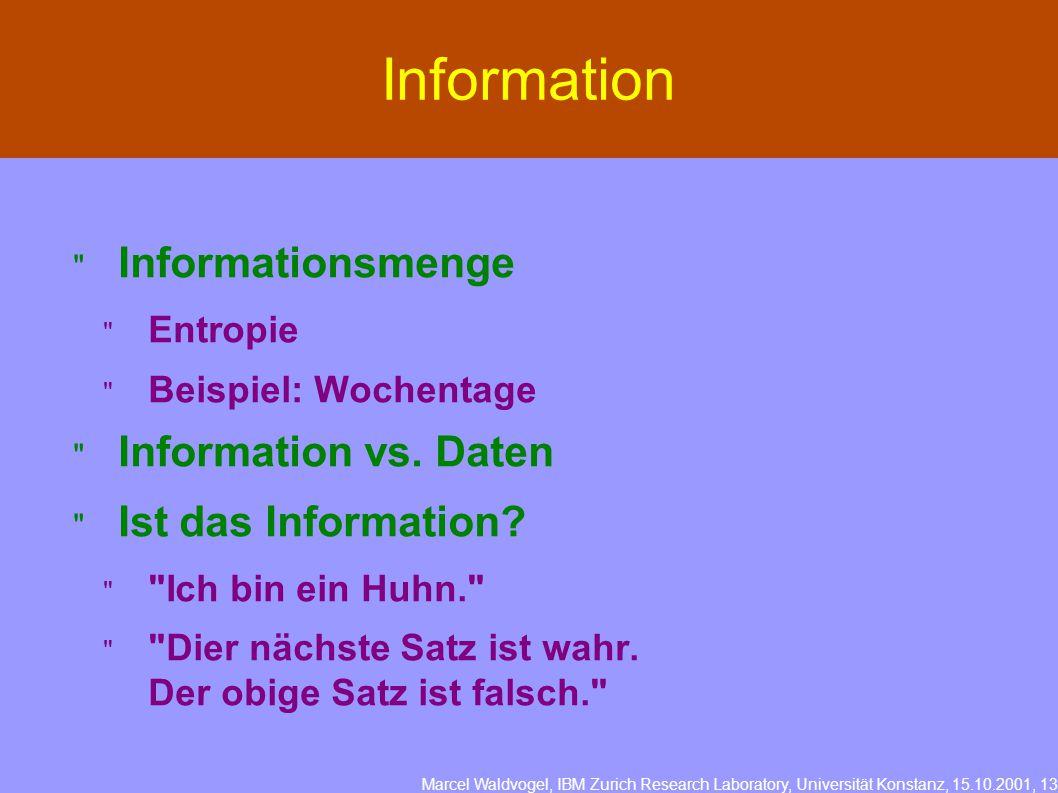 Marcel Waldvogel, IBM Zurich Research Laboratory, Universität Konstanz, 15.10.2001, 13 Information  Informationsmenge  Entropie  Beispiel: Wochentage  Information vs.