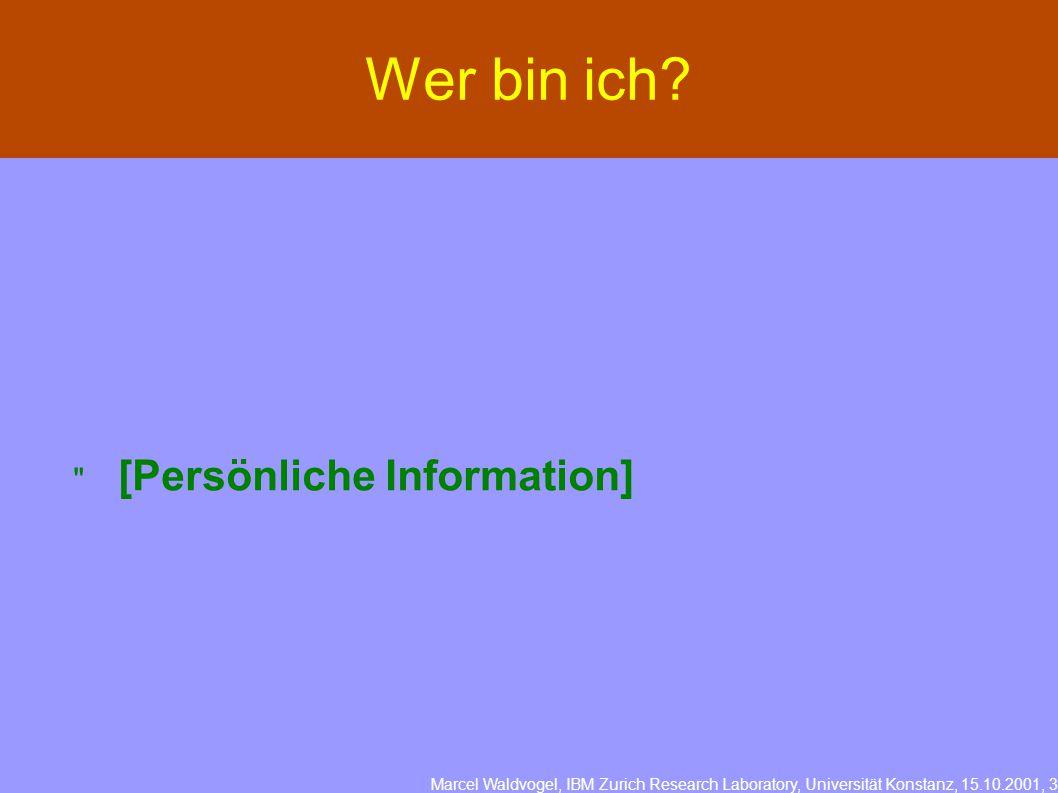 Marcel Waldvogel, IBM Zurich Research Laboratory, Universität Konstanz, 15.10.2001, 3 Wer bin ich.