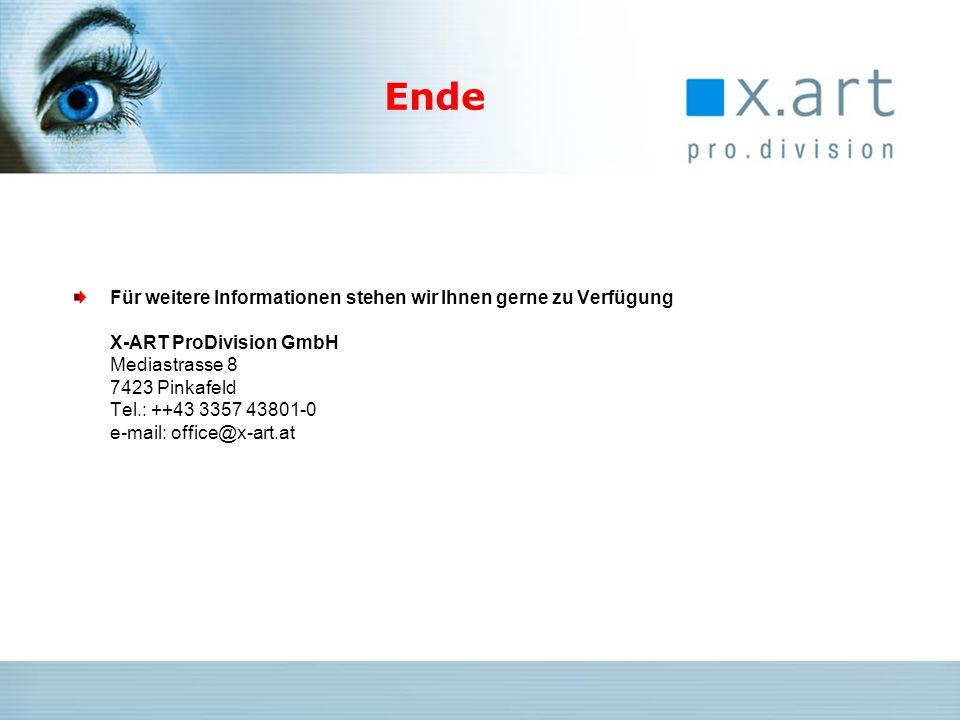 Ende Für weitere Informationen stehen wir Ihnen gerne zu Verfügung X-ART ProDivision GmbH Mediastrasse 8 7423 Pinkafeld Tel.: ++43 3357 43801-0 e-mail