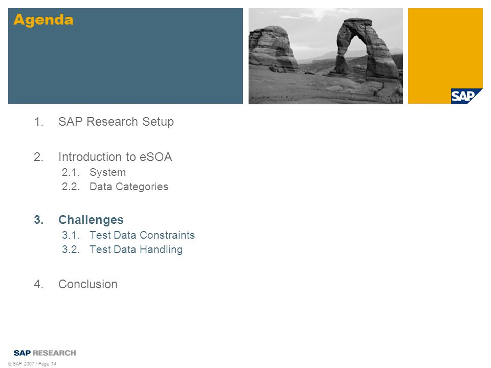 © SAP 2007 / Page 14 1.SAP Research Setup 2.Introduction to eSOA 2.1.System 2.2.Data Categories 3.Challenges 3.1.Test Data Constraints 3.2.Test Data Handling 4.Conclusion Agenda