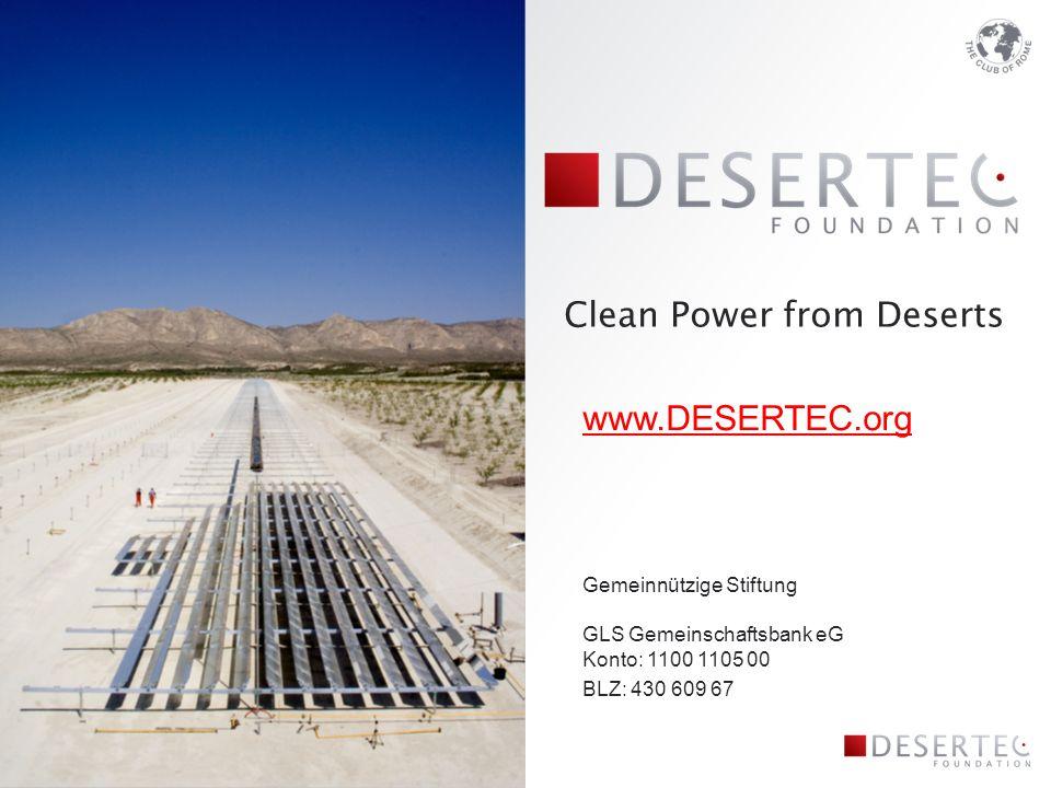Clean Power from Deserts www.DESERTEC.org Gemeinnützige Stiftung GLS Gemeinschaftsbank eG Konto: 1100 1105 00 BLZ: 430 609 67