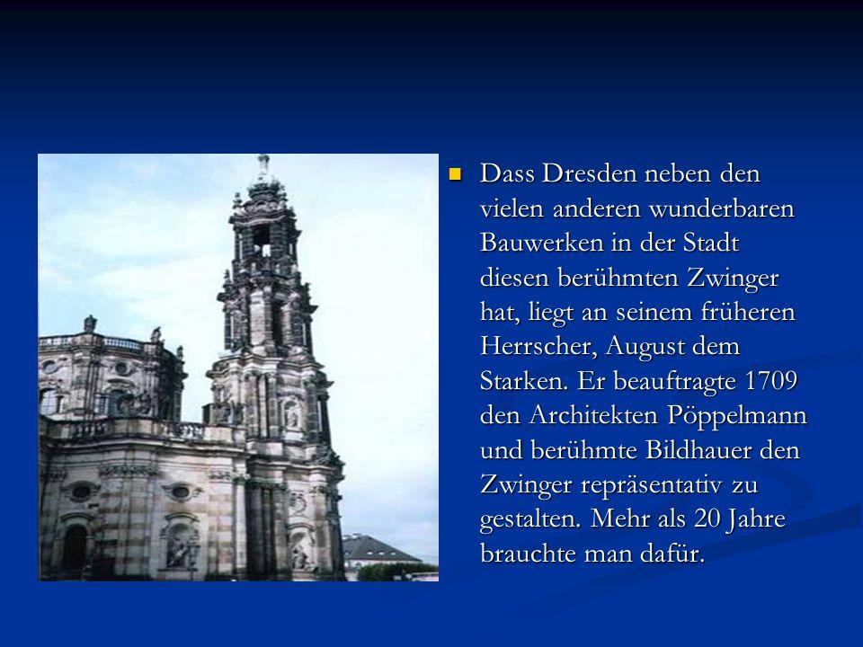 Dass Dresden neben den vielen anderen wunderbaren Bauwerken in der Stadt diesen berühmten Zwinger hat, liegt an seinem früheren Herrscher, August dem