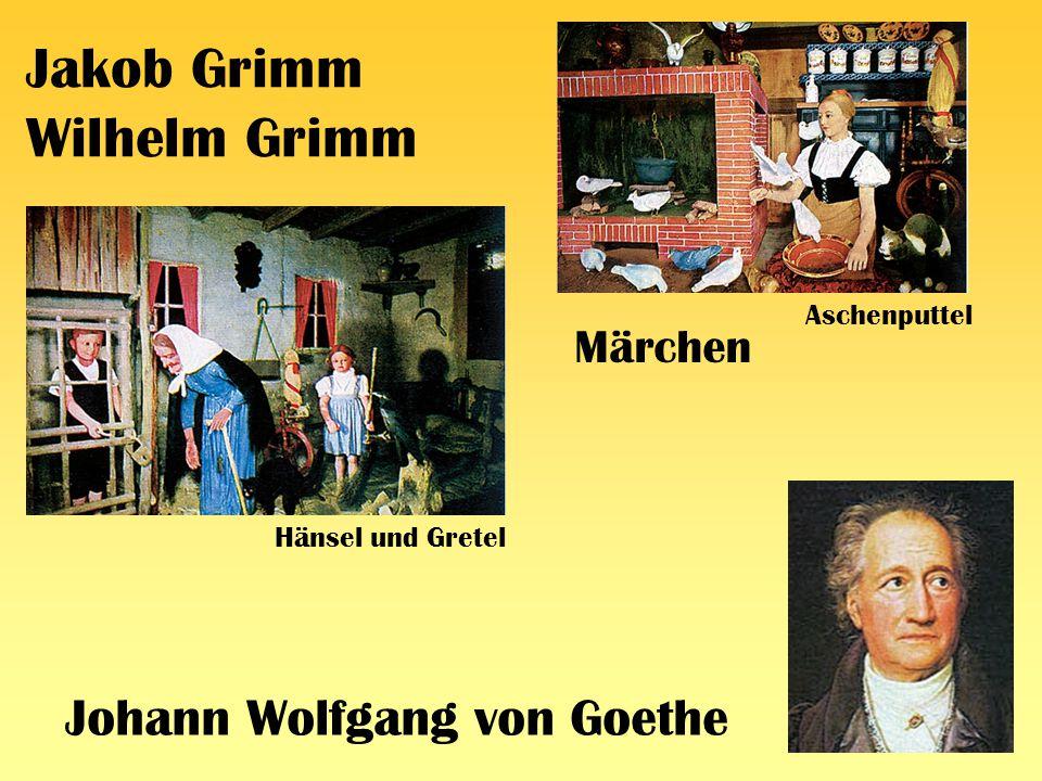 Jakob Grimm Wilhelm Grimm Märchen Johann Wolfgang von Goethe Hänsel und Gretel Aschenputtel
