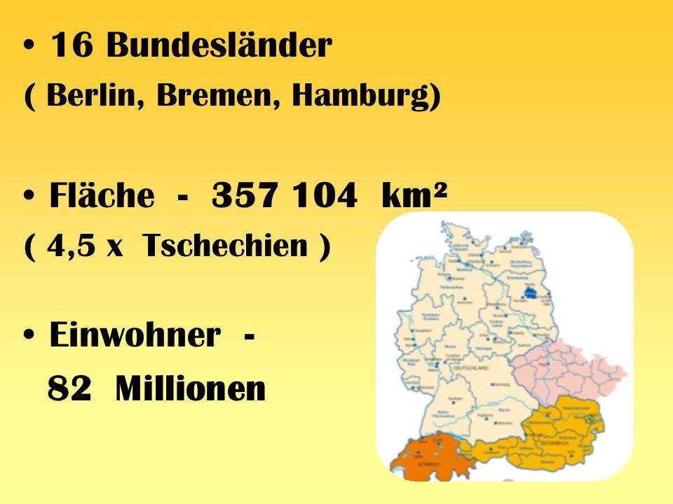 16 Bundesländer ( Berlin, Bremen, Hamburg) Fläche - 357 104 km² ( 4,5 x Tschechien ) Einwohner - 82 Millionen