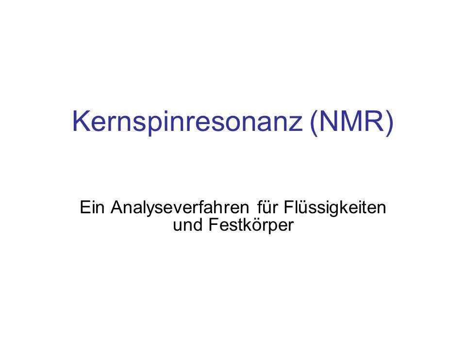 Kernspinresonanz (NMR) Ein Analyseverfahren für Flüssigkeiten und Festkörper