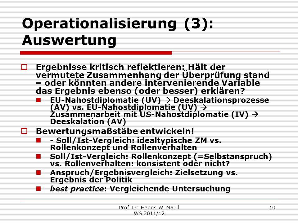 Prof. Dr. Hanns W. Maull WS 2011/12 10 Operationalisierung (3): Auswertung  Ergebnisse kritisch reflektieren: Hält der vermutete Zusammenhang der Übe