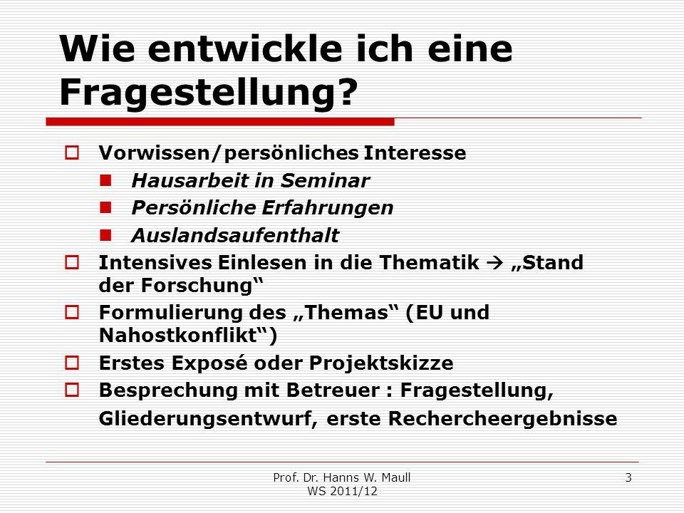 Prof. Dr. Hanns W. Maull WS 2011/12 3 Wie entwickle ich eine Fragestellung?  Vorwissen/persönliches Interesse Hausarbeit in Seminar Persönliche Erfah