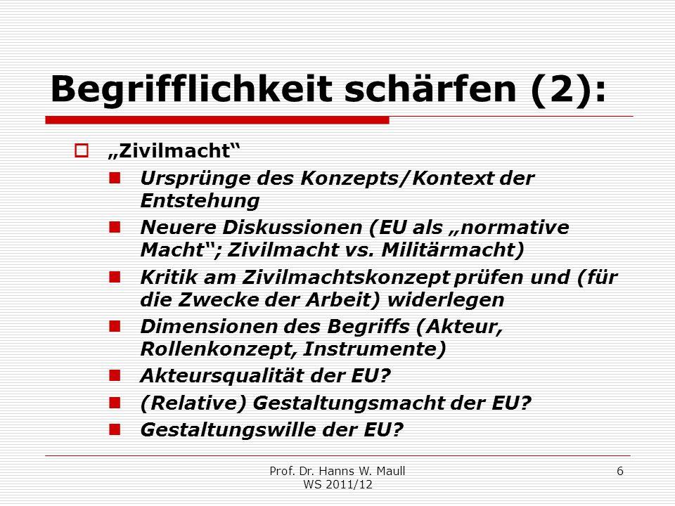 """Prof. Dr. Hanns W. Maull WS 2011/12 6 Begrifflichkeit schärfen (2):  """"Zivilmacht"""" Ursprünge des Konzepts/Kontext der Entstehung Neuere Diskussionen ("""