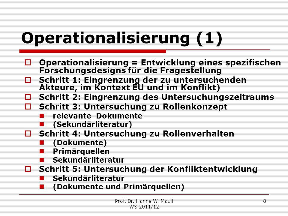 Prof. Dr. Hanns W. Maull WS 2011/12 8 Operationalisierung (1)  Operationalisierung = Entwicklung eines spezifischen Forschungsdesigns für die Fragest