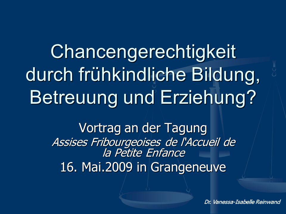 Chancengerechtigkeit durch frühkindliche Bildung, Betreuung und Erziehung? Vortrag an der Tagung Assises Fribourgeoises de l'Accueil de la Petite Enfa