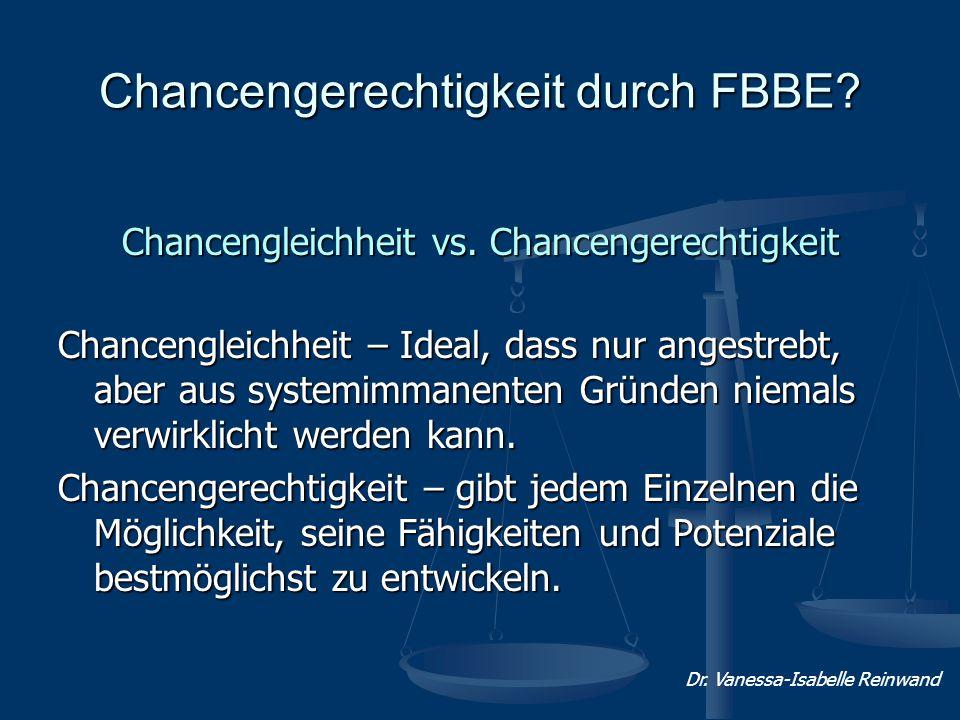 Chancengerechtigkeit durch FBBE? Chancengleichheit vs. Chancengerechtigkeit Chancengleichheit – Ideal, dass nur angestrebt, aber aus systemimmanenten