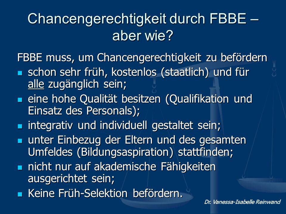 Chancengerechtigkeit durch FBBE – aber wie? FBBE muss, um Chancengerechtigkeit zu befördern schon sehr früh, kostenlos (staatlich) und für alle zugäng