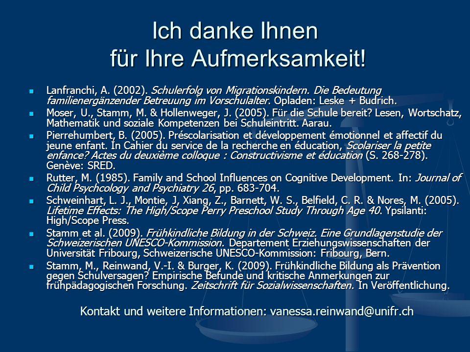 Ich danke Ihnen für Ihre Aufmerksamkeit! Lanfranchi, A. (2002). Schulerfolg von Migrationskindern. Die Bedeutung familienergänzender Betreuung im Vors