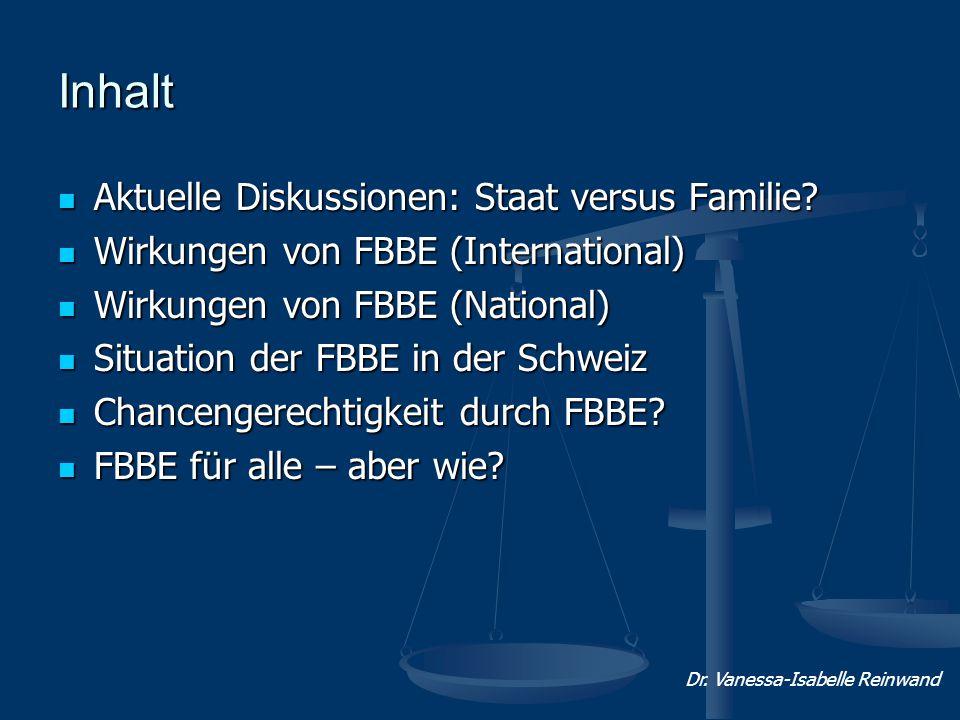Inhalt Aktuelle Diskussionen: Staat versus Familie? Aktuelle Diskussionen: Staat versus Familie? Wirkungen von FBBE (International) Wirkungen von FBBE