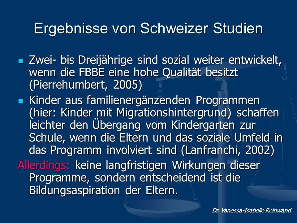 Ergebnisse von Schweizer Studien Zwei- bis Dreijährige sind sozial weiter entwickelt, wenn die FBBE eine hohe Qualität besitzt (Pierrehumbert, 2005) Z