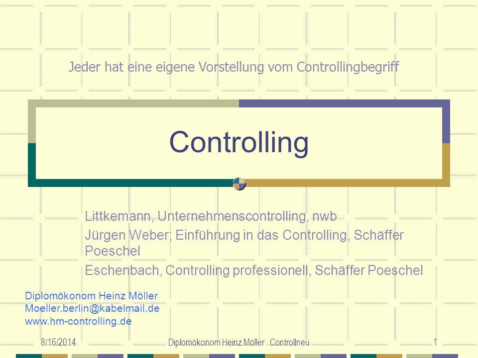 8/16/2014Diplomökonom Heinz Möller Controllneu1 Controlling Littkemann, Unternehmenscontrolling, nwb Jürgen Weber; Einführung in das Controlling, Schä