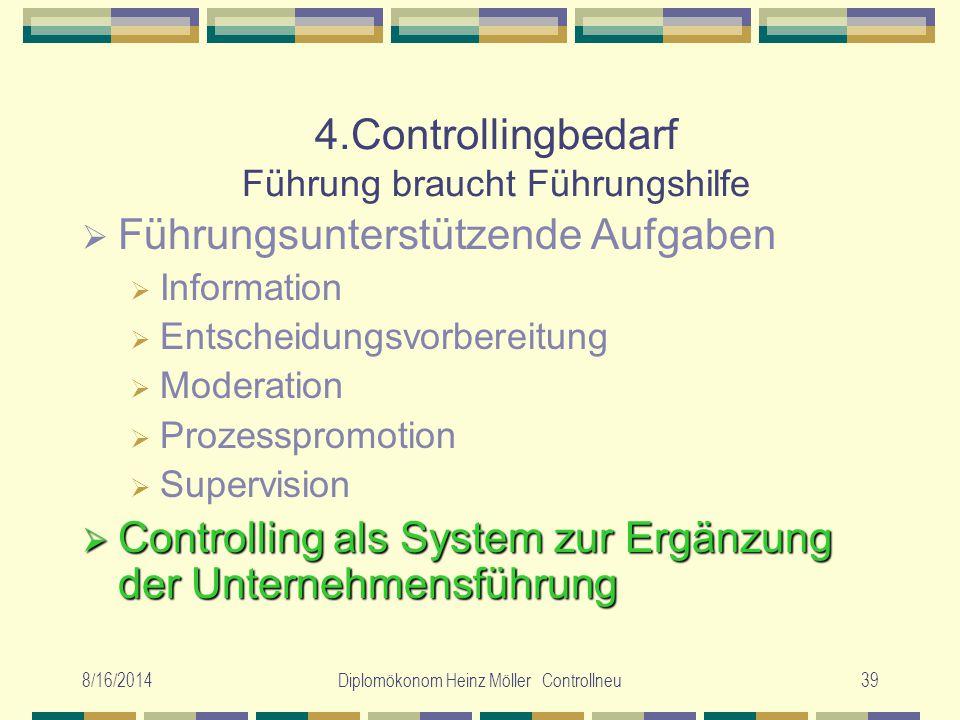 8/16/2014Diplomökonom Heinz Möller Controllneu39 4.Controllingbedarf Führung braucht Führungshilfe  Führungsunterstützende Aufgaben  Information  E