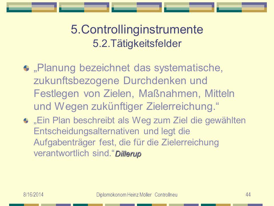 """8/16/2014Diplomökonom Heinz Möller Controllneu44 5.Controllinginstrumente 5.2.Tätigkeitsfelder """"Planung bezeichnet das systematische, zukunftsbezogene"""