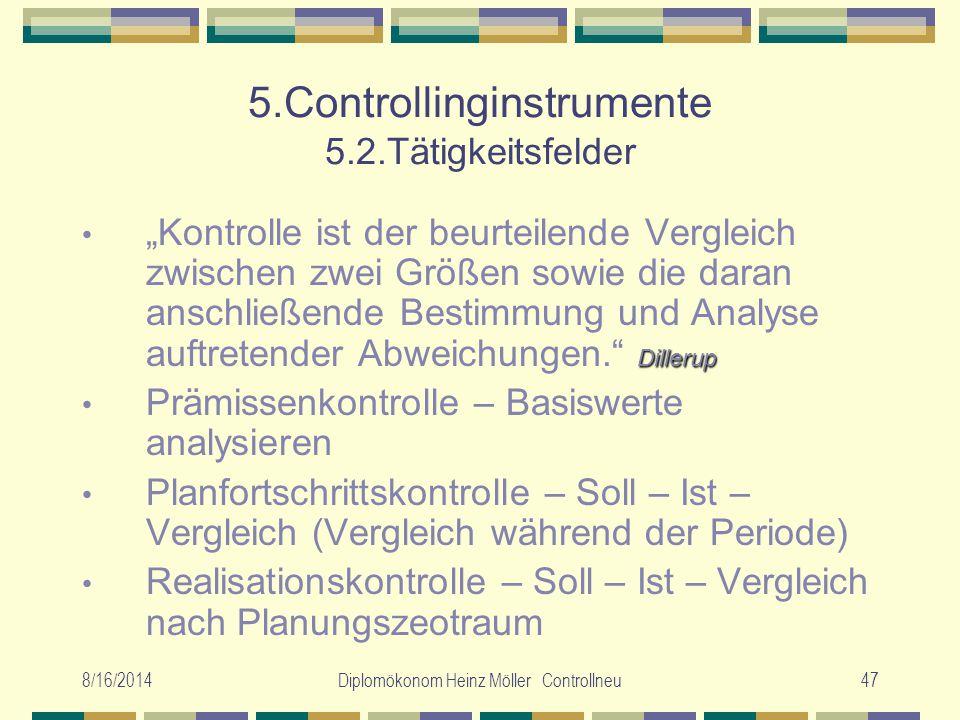 """8/16/2014Diplomökonom Heinz Möller Controllneu47 5.Controllinginstrumente 5.2.Tätigkeitsfelder Dillerup """"Kontrolle ist der beurteilende Vergleich zwis"""