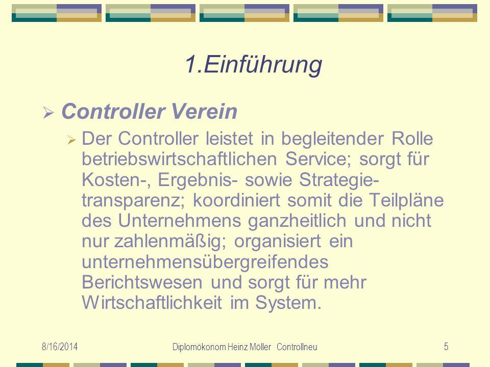 8/16/2014Diplomökonom Heinz Möller Controllneu16 1.Einführung Arbeitshorizont des Controllers Bilanz, GuV als Hauptinstrumente des Rechnungs- wesens Kosten und Leistungsrechnung, Leistungsrechnung, Budgetierung und Planung als Hauptinsttrumente des Con- trolling trolling