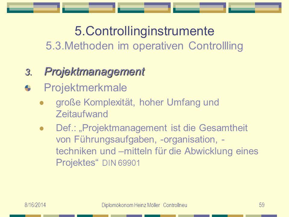 8/16/2014Diplomökonom Heinz Möller Controllneu59 5.Controllinginstrumente 5.3.Methoden im operativen Controllling 3. Projektmanagement Projektmerkmale