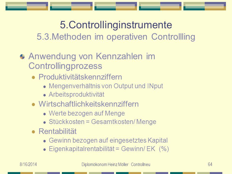 8/16/2014Diplomökonom Heinz Möller Controllneu64 5.Controllinginstrumente 5.3.Methoden im operativen Controllling Anwendung von Kennzahlen im Controll