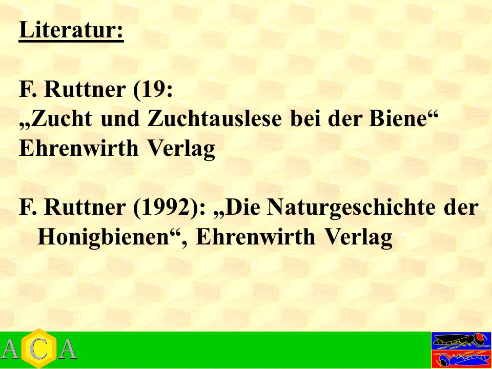 """Literatur: F. Ruttner (19: """"Zucht und Zuchtauslese bei der Biene"""" Ehrenwirth Verlag F. Ruttner (1992): """"Die Naturgeschichte der Honigbienen"""", Ehrenwir"""