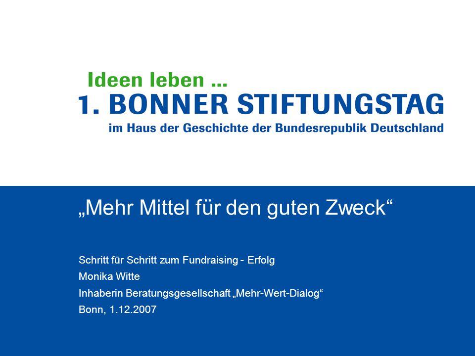 """""""Mehr Mittel für den guten Zweck Schritt für Schritt zum Fundraising - Erfolg Monika Witte Inhaberin Beratungsgesellschaft """"Mehr-Wert-Dialog Bonn, 1.12.2007"""