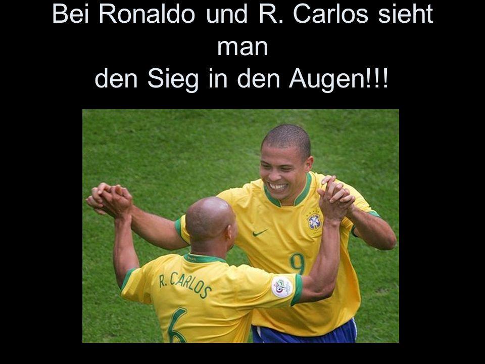 Bei Ronaldo und R. Carlos sieht man den Sieg in den Augen!!!