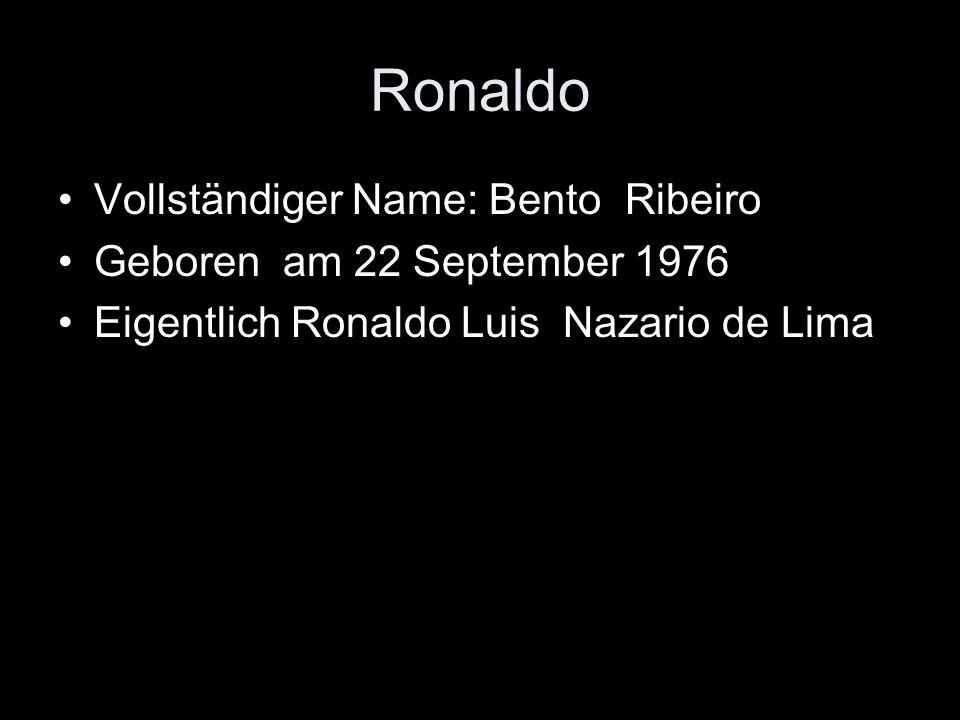 Ronaldo Vollständiger Name: Bento Ribeiro Geboren am 22 September 1976 Eigentlich Ronaldo Luis Nazario de Lima