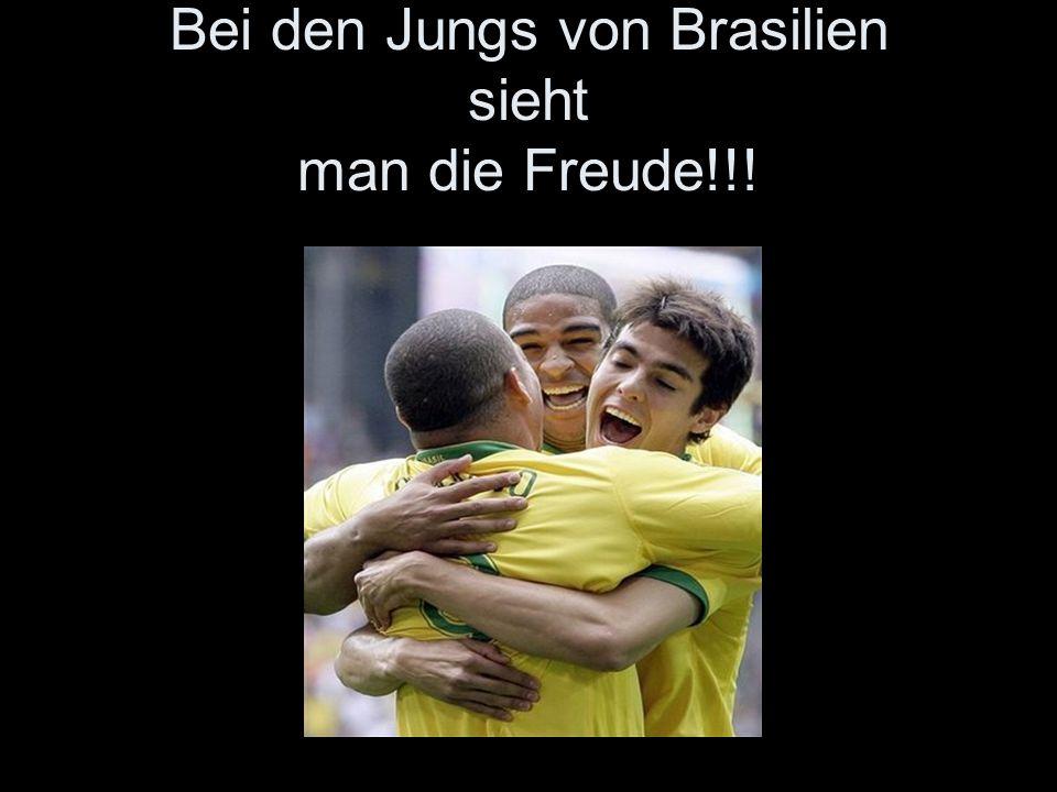 Bei den Jungs von Brasilien sieht man die Freude!!!