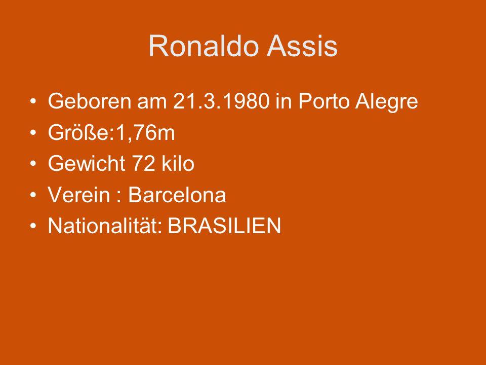 Ronaldo Assis Geboren am 21.3.1980 in Porto Alegre Größe:1,76m Gewicht 72 kilo Verein : Barcelona Nationalität: BRASILIEN
