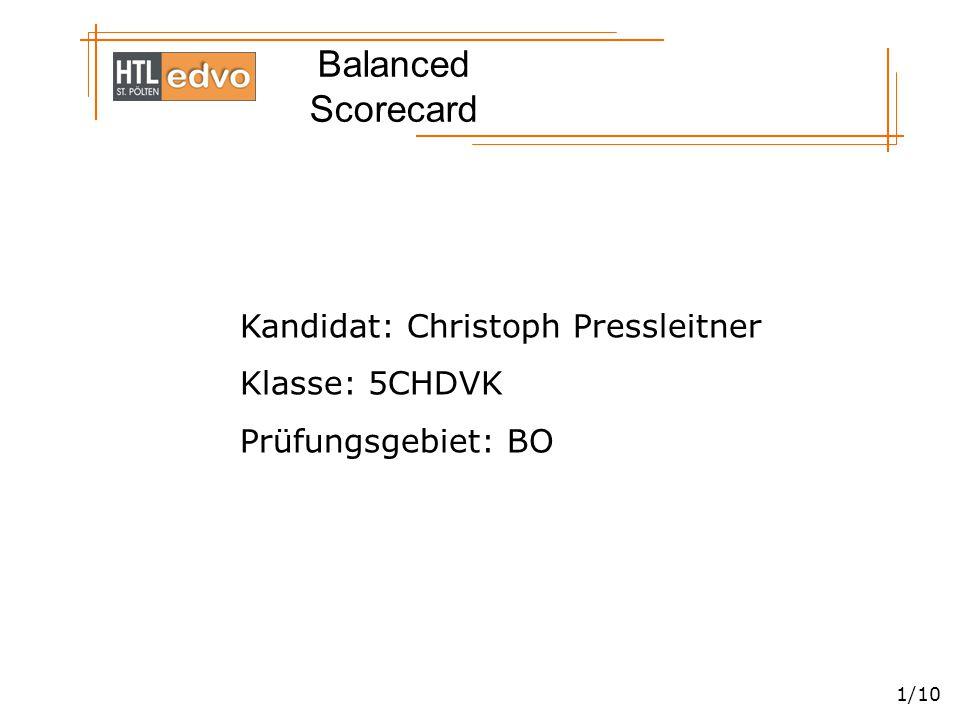 Balanced Scorecard 1/10 Kandidat: Christoph Pressleitner Klasse: 5CHDVK Prüfungsgebiet: BO