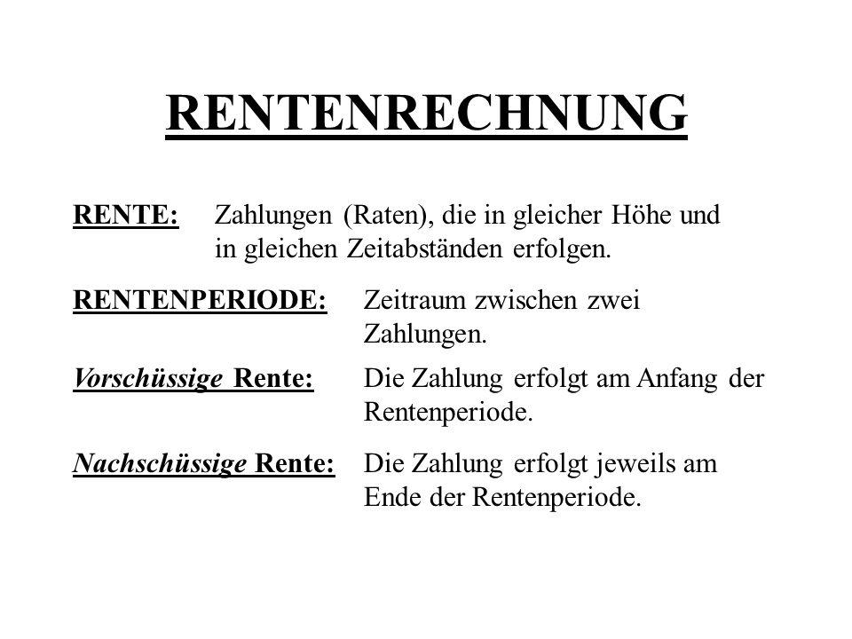RENTENRECHNUNG RENTE: RENTENPERIODE: Zahlungen (Raten), die in gleicher Höhe und in gleichen Zeitabständen erfolgen.