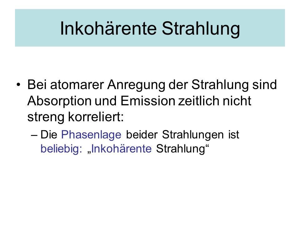"""Inkohärente Strahlung Bei atomarer Anregung der Strahlung sind Absorption und Emission zeitlich nicht streng korreliert: –Die Phasenlage beider Strahlungen ist beliebig: """"Inkohärente Strahlung"""