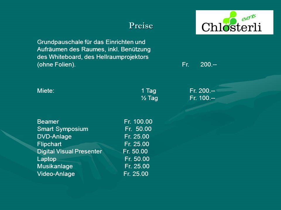 Preise Grundpauschale für das Einrichten und Aufräumen des Raumes, inkl. Benützung des Whiteboard, des Hellraumprojektors (ohne Folien). Fr.200.-- Mie