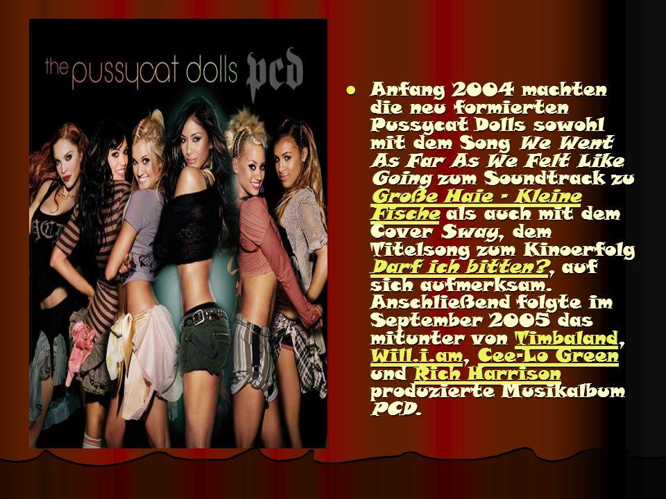 Anfang 2004 machten die neu formierten Pussycat Dolls sowohl mit dem Song We Went As Far As We Felt Like Going zum Soundtrack zu Große Haie - Kleine Fische als auch mit dem Cover Sway, dem Titelsong zum Kinoerfolg Darf ich bitten?, auf sich aufmerksam.
