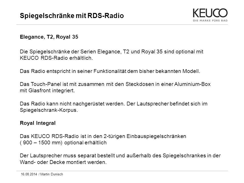 Spiegelschränke mit RDS-Radio Elegance, T2, Royal 35 Die Spiegelschränke der Serien Elegance, T2 und Royal 35 sind optional mit KEUCO RDS-Radio erhältlich.