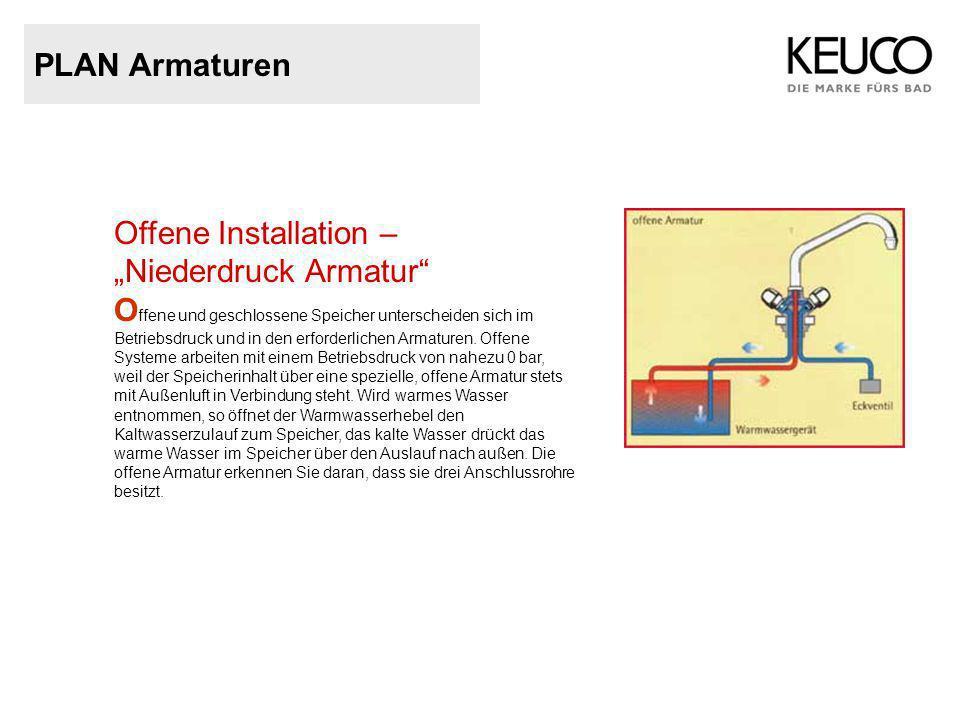 """PLAN Armaturen Offene Installation – """"Niederdruck Armatur"""" O ffene und geschlossene Speicher unterscheiden sich im Betriebsdruck und in den erforderli"""