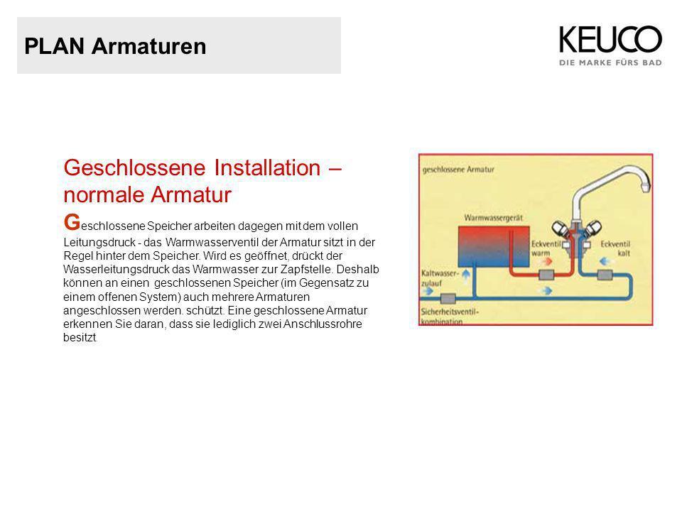 PLAN Armaturen Geschlossene Installation – normale Armatur G eschlossene Speicher arbeiten dagegen mit dem vollen Leitungsdruck - das Warmwasserventil