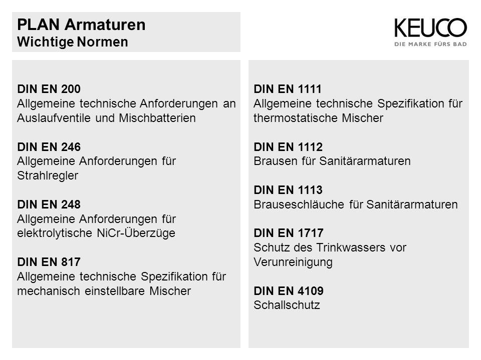 PLAN Armaturen Wichtige Normen DIN EN 200 Allgemeine technische Anforderungen an Auslaufventile und Mischbatterien DIN EN 246 Allgemeine Anforderungen