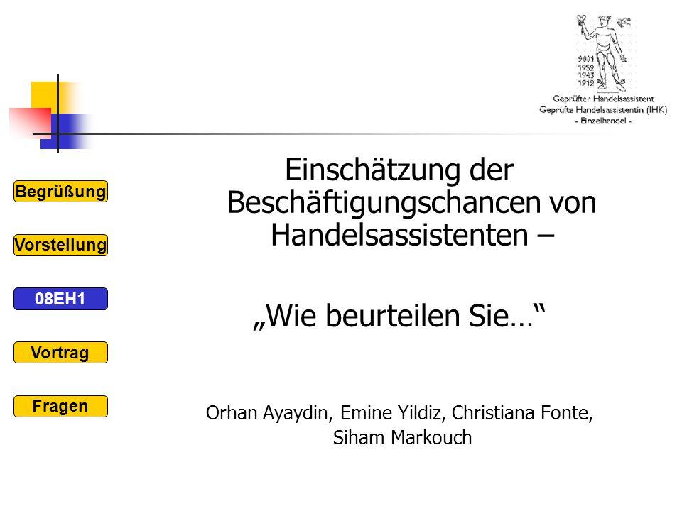 """Einschätzung der Beschäftigungschancen von Handelsassistenten – """"Wie beurteilen Sie…"""" Orhan Ayaydin, Emine Yildiz, Christiana Fonte, Siham Markouch Be"""