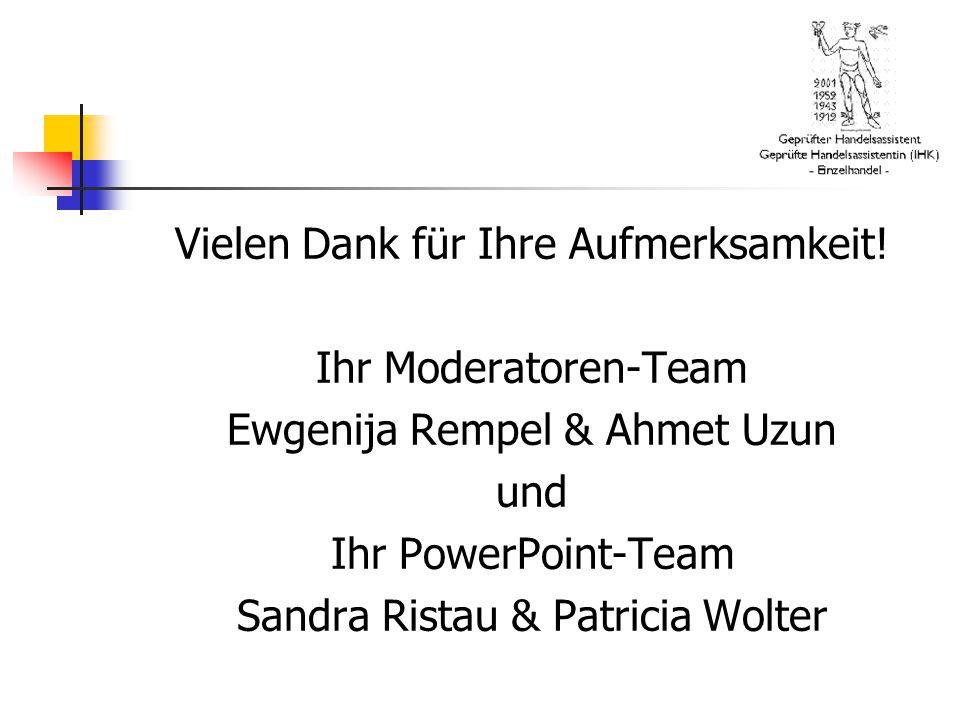 Vielen Dank für Ihre Aufmerksamkeit! Ihr Moderatoren-Team Ewgenija Rempel & Ahmet Uzun und Ihr PowerPoint-Team Sandra Ristau & Patricia Wolter