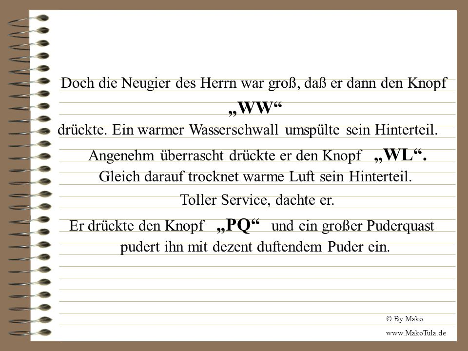 "© By Mako www.MakoTula.de Doch die Neugier des Herrn war groß, daß er dann den Knopf ""WW drückte."