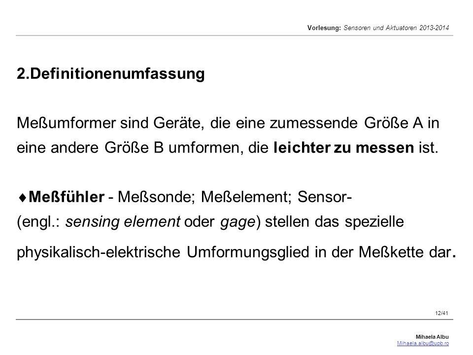Mihaela Albu Mihaela.albu@upb.ro Vorlesung: Sensoren und Aktuatoren 2013-2014 12/41 2.Definitionenumfassung Meßumformer sind Geräte, die eine zumessen