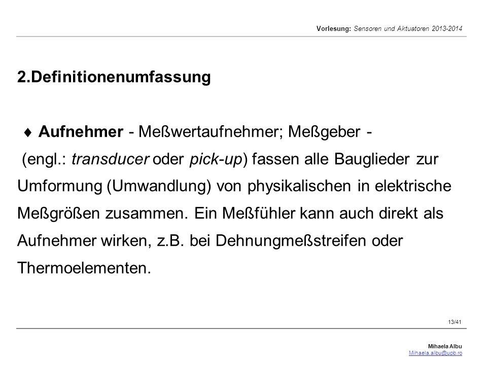 Mihaela Albu Mihaela.albu@upb.ro Vorlesung: Sensoren und Aktuatoren 2013-2014 13/41 2.Definitionenumfassung  Aufnehmer - Meßwertaufnehmer; Meßgeber -